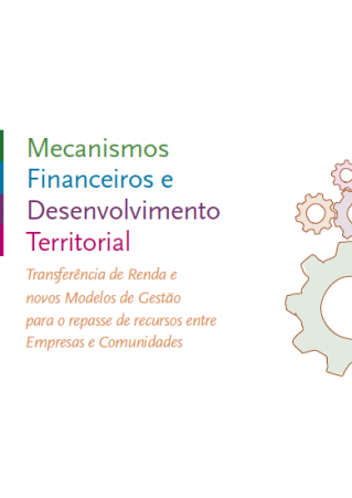 Caderno de apresentação – Mecanismos Financeiros e Desenvolvimento Territorial: Transferência de Renda e novos Modelos de Gestão para o repasse de recursos entre Empresas e Comunidades