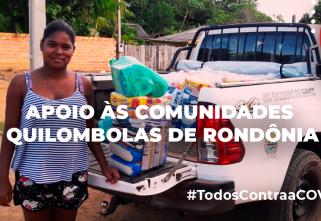 Comunidades Quilombolas de Rondônia recebem apoio durante a pandemia