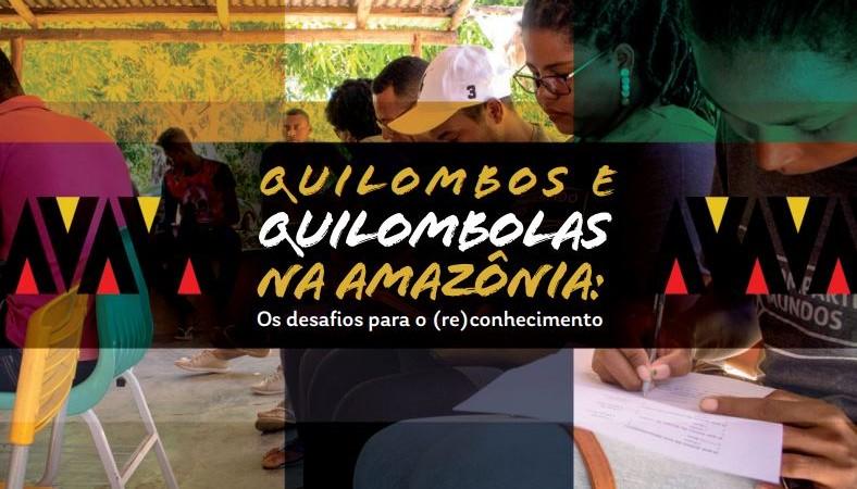Quilombos e Quilombolas na Amazônia Os Desafios para o (re) conhecimento