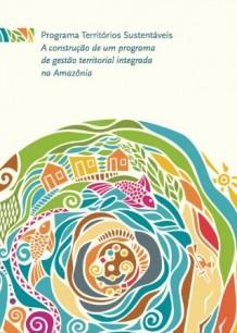 Programa Territórios Sustentáveis: a construção de um programa de gestão territorial integrado na Amazônia