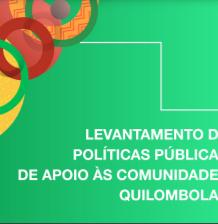 Levantamento Nacional de Políticas Públicas de apoio às Comunidades Quilombolas